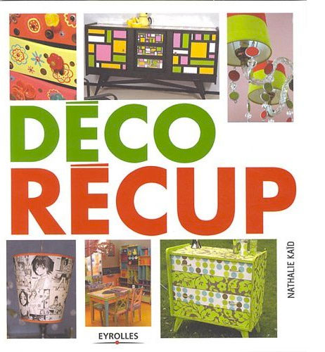 livre deco recup meubles et objets deco recycles editions eyrolles. Black Bedroom Furniture Sets. Home Design Ideas
