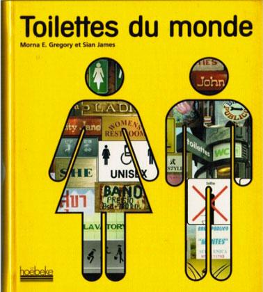 Toilettes du monde un livre pour découvrir l'évolution des WC à travers le monde.